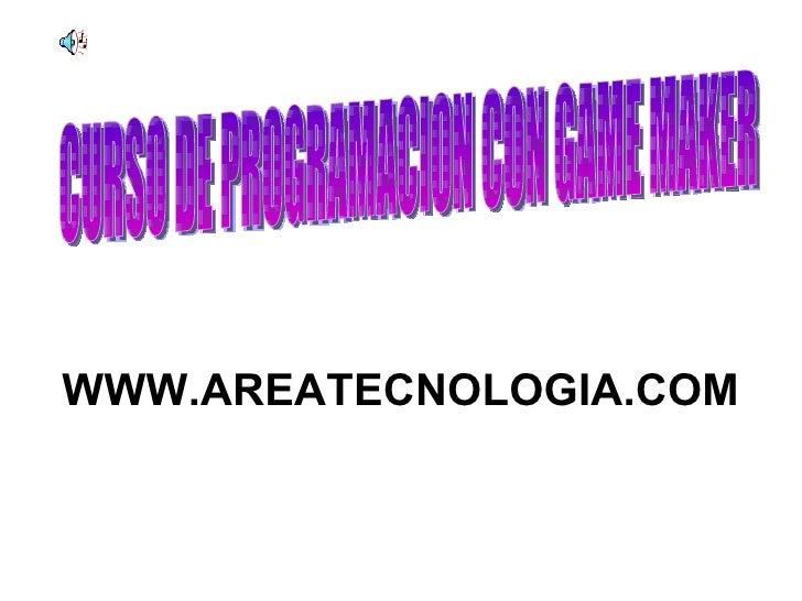 CURSO DE PROGRAMACION CON GAME MAKER WWW.AREATECNOLOGIA.COM