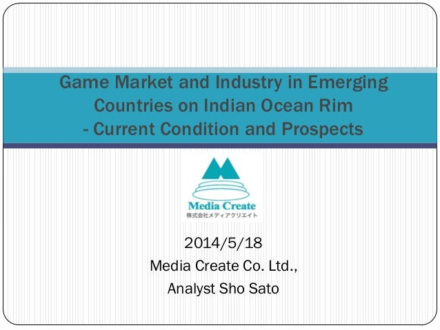 2014/5/18 Media Create Co. Ltd., Analyst Sho Sato Game Market and Industry in Emerging Countries on Indian Ocean Rim - Cur...