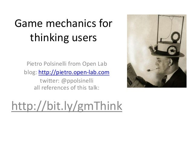 Game mechanics for thinking users Pietro Polsinelli from Open Lab blog: http://pietro.open-lab.com twitter: @ppolsinelli a...