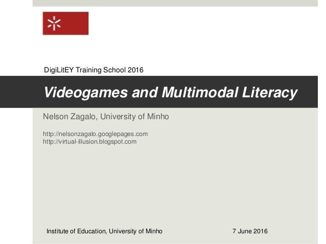 Videogames and Multimodal Literacy Nelson Zagalo, University of Minho http://nelsonzagalo.googlepages.com http://virtual-i...