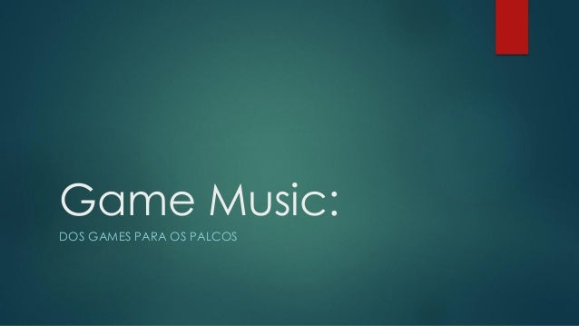 Game Music: DOS GAMES PARA OS PALCOS