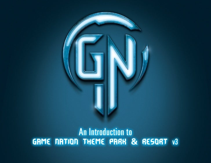 An Introduction toGame Nation Theme Park & Resort v3                               © 2011 Game Nation/RUKE. Game Nation™. ...