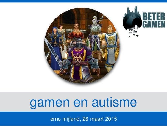 gamen en autisme erno mijland, 26 maart 2015