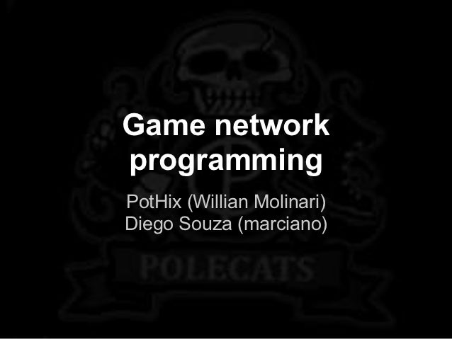Game networkprogrammingPotHix (Willian Molinari)Diego Souza (marciano)