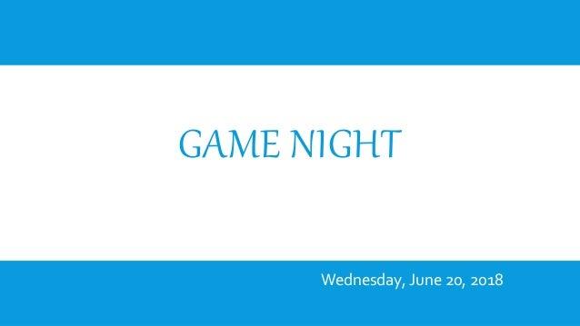 GAME NIGHT Wednesday, June 20, 2018