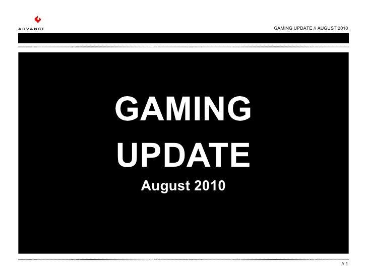 GAMING UPDATE August 2010 GAMING UPDATE // AUGUST 2010 //