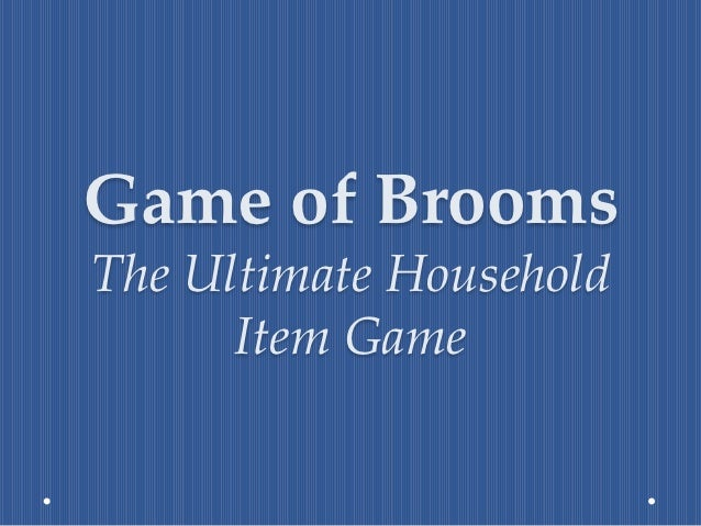 Game of BroomsThe Ultimate Household      Item Game