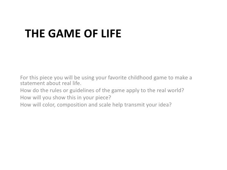 The game of life<br />For this piece you will be using your favorite childhood game to make a statement about real life. <...
