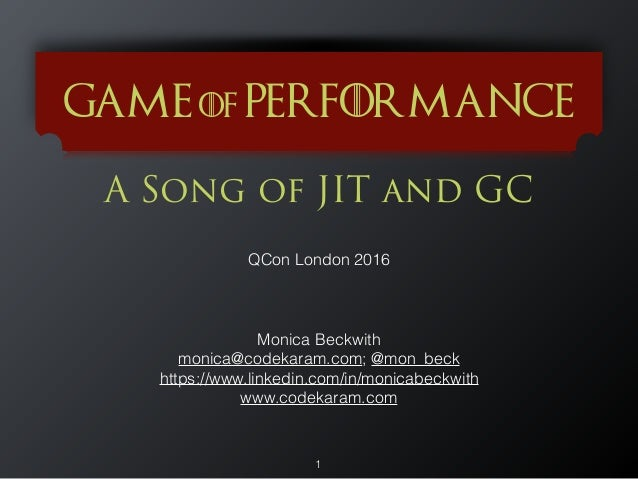 A Song of JIT and GC 1 QCon London 2016 Monica Beckwith monica@codekaram.com; @mon_beck https://www.linkedin.com/in/monica...