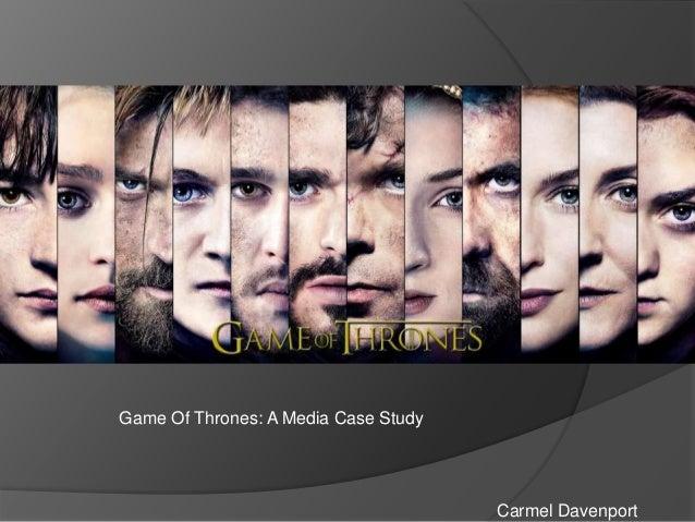 Game Of Thrones: A Media Case Study  Carmel Davenport