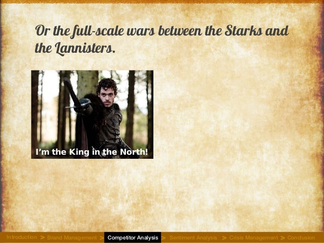 Or the full-scale wars between the Starks and the Lannisters. I'm the King in the North! Introduction Brand Management Com...