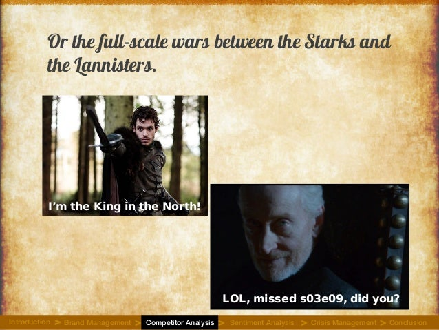 Or the full-scale wars between the Starks and the Lannisters. I'm the King in the North! LOL, missed s03e09, did you? Intr...