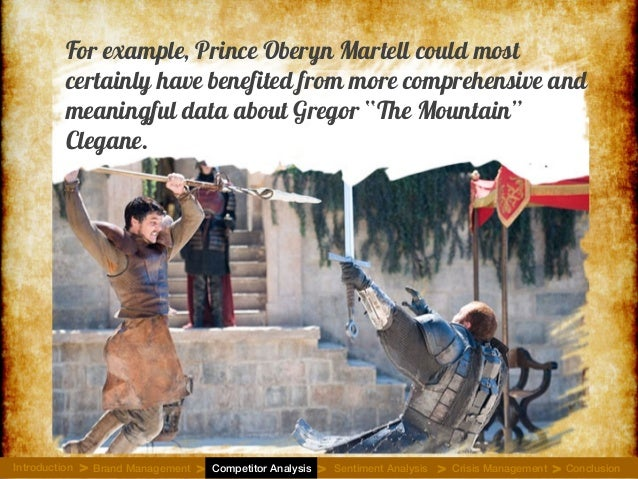 For example, Prince Oberyn Martell could most certainly have benefited from more comprehensive and meaningful data about G...