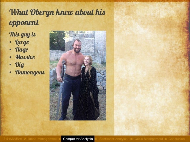 What Oberyn knew about his opponent This guy is • Large • Huge • Massive • Big • Humongous Introduction Brand Management C...