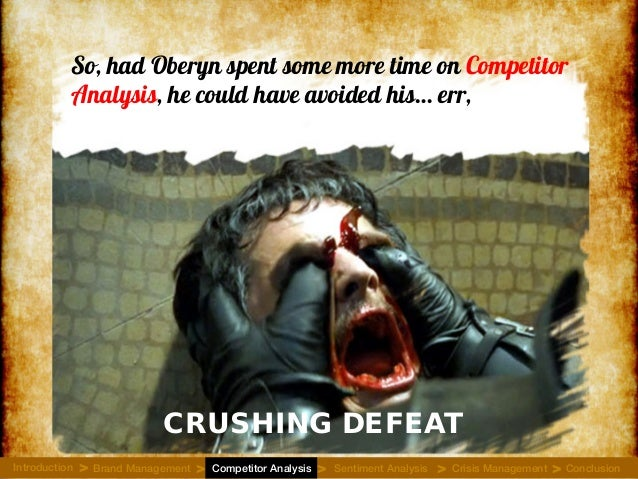 So, had Oberyn spent some more time on Competitor Analysis, he could have avoided his… err, CRUSHING DEFEAT Introduction B...