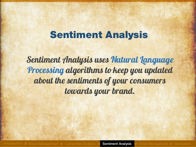 Sentiment Analysis Sentiment Analysis uses Natural Language Processing algorithms to keep you updated about the sentiments...