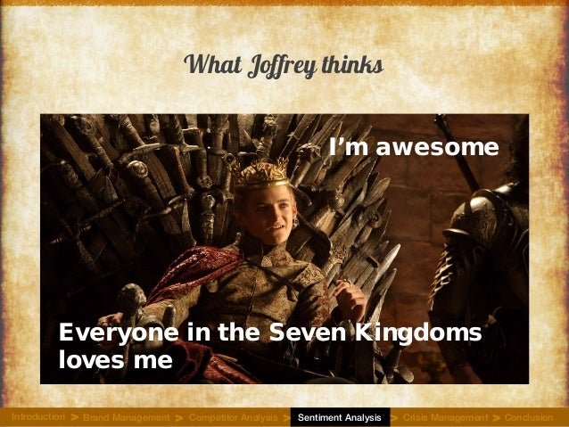 What Joffrey thinks I'm awesome Everyone in the Seven Kingdoms loves me Introduction Brand Management Competitor Analysis ...