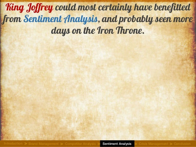 King Joffrey could most certainly have benefitted from Sentiment Analysis, and probably seen more days on the Iron Throne....