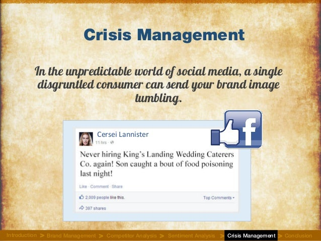Crisis Management In the unpredictable world of social media, a single disgruntled consumer can send your brand image tumb...