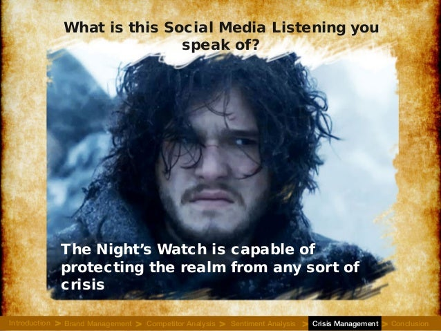 What is this Social Media Listening you speak of? The Night's Watch is capable of protecting the realm from any sort of cr...