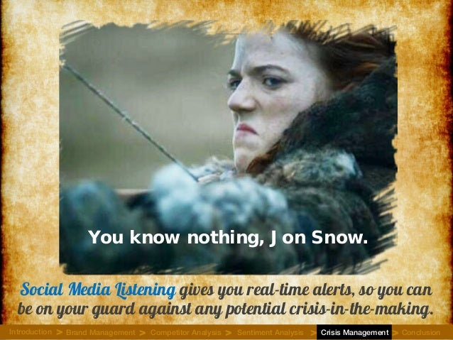 You know nothing, Jon Snow. Social Media Listening gives you real-time alerts, so you can be on your guard against any pot...