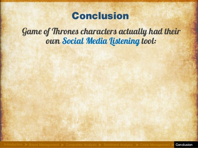 Game of Thrones characters actually had their own Social Media Listening tool: Conclusion Introduction Brand Management Co...
