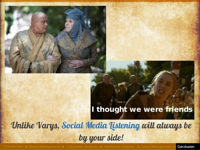 Unlike Varys, Social Media Listening will always be by your side! I thought we were friends Introduction Brand Management ...