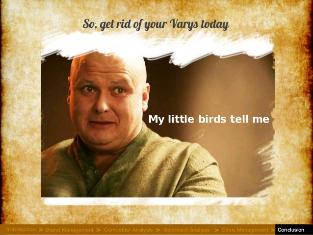 My little birds tell me So, get rid of your Varys today Introduction Brand Management Competitor Analysis Sentiment Analys...