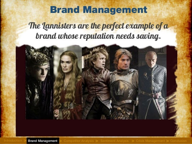 Brand Management The Lannisters are the perfect example of a brand whose reputation needs saving. Introduction Brand Manag...