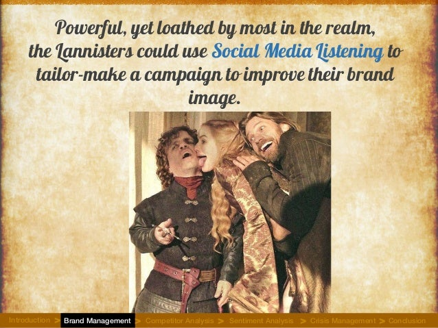 Powerful, yet loathed by most in the realm, the Lannisters could use Social Media Listening to tailor-make a campaign to i...