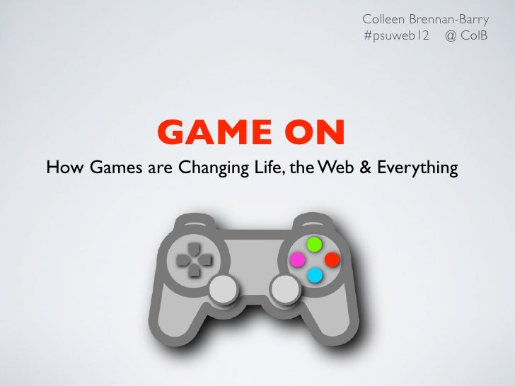 Colleen Brennan-Barry                                     #psuweb12 @ ColB             GAME ONHow Games are Changing Life,...