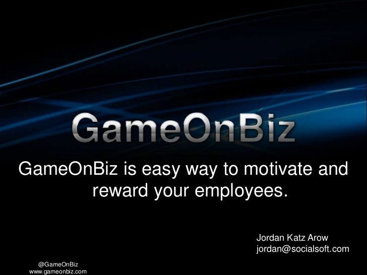 GameOnBiz is easy way to motivate and      reward your employees.                          Jordan Katz Arow               ...