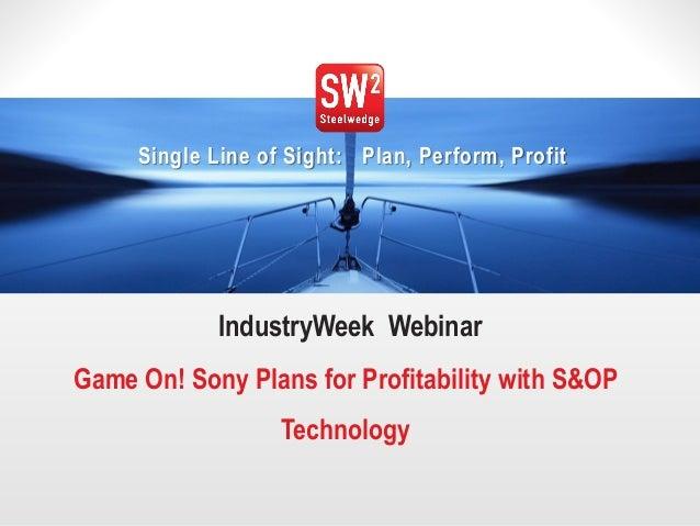 1© 2014 Steelwedge Software, Inc. Confidential. Single Line of Sight: Plan, Perform, Profit IndustryWeek Webinar Game On! ...