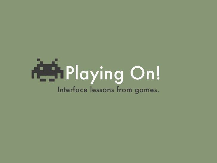 Playing On! <ul><li>Interface lessons from games. </li></ul>