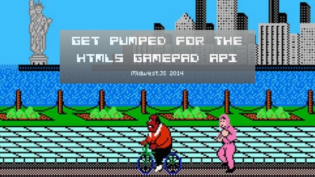 Get Pumped for the HTML5 Gamepad API MidwestJS 2014