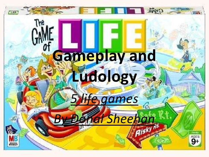 Gameplay and Ludology<br />5 life games<br />By Donal Sheehan<br />