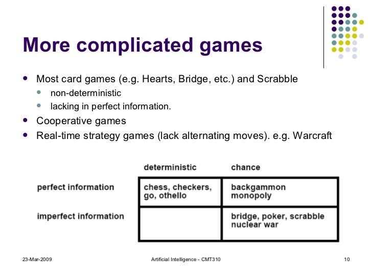 More complicated games <ul><li>Most card games (e.g. Hearts, Bridge, etc.) and Scrabble  </li></ul><ul><ul><li>non-determi...