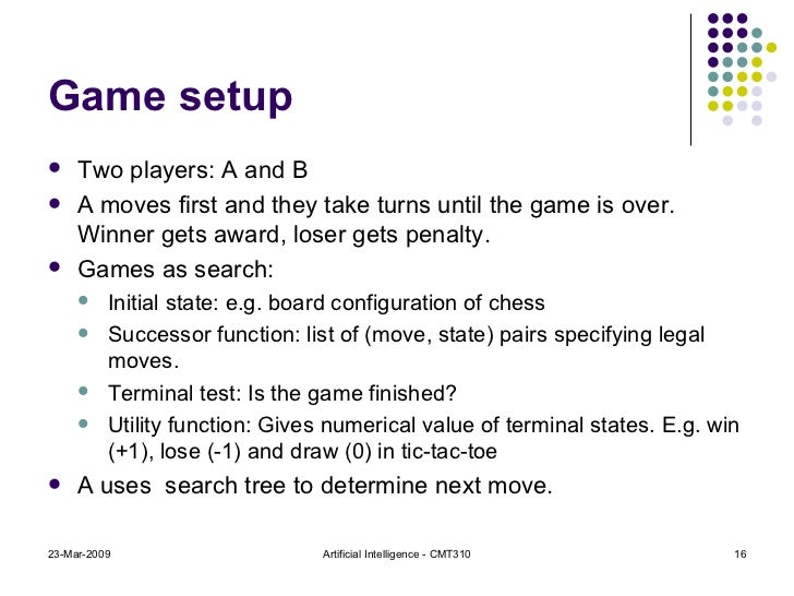 Game setup <ul><li>Two players: A and B </li></ul><ul><li>A moves first and they take turns until the game is over. Winner...