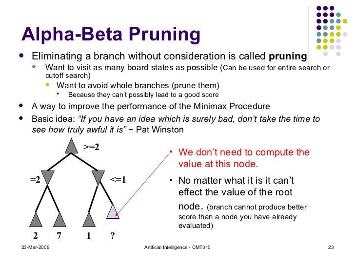 Alpha-Beta Pruning <ul><li>Eliminating a branch without consideration is called  pruning </li></ul><ul><ul><li>Want to vis...