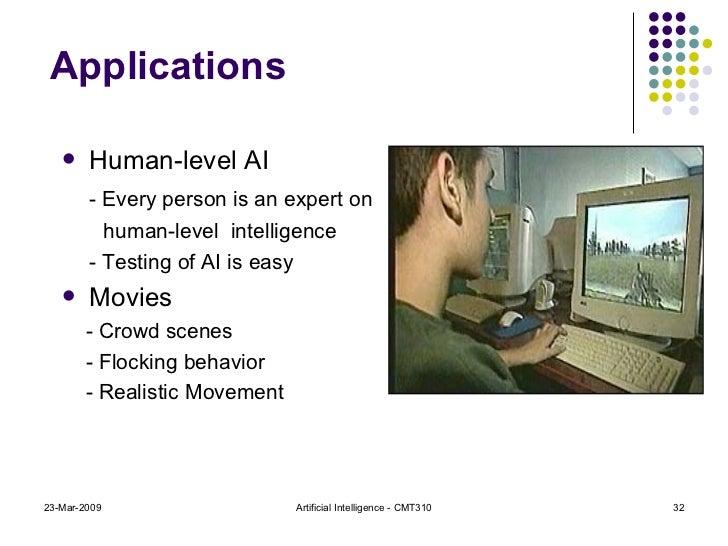23-Mar-2009 Artificial Intelligence - CMT310 <ul><li>Human-level AI </li></ul><ul><li>- Every person is an expert on  </li...