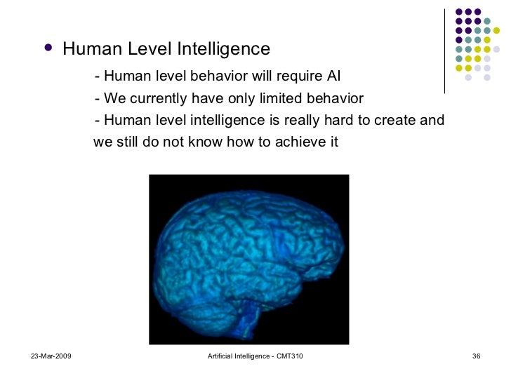 <ul><li>Human Level Intelligence </li></ul><ul><li>- Human level behavior will require AI </li></ul><ul><li>- We currently...
