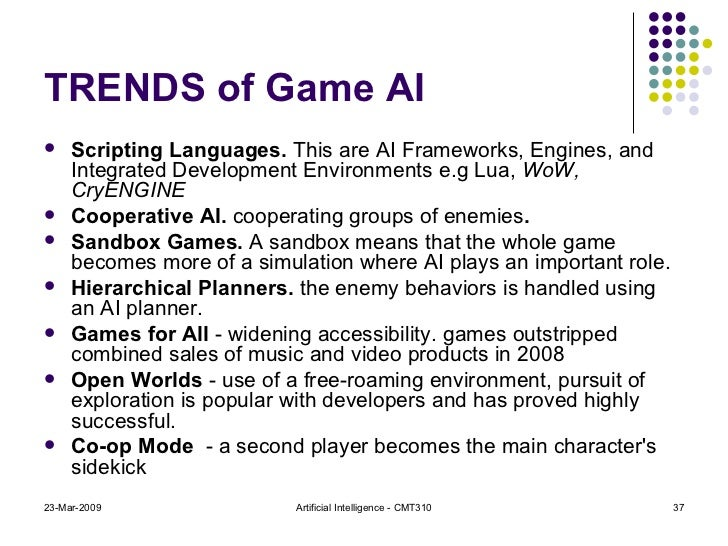 TRENDS of Game AI <ul><li>Scripting Languages.  This are   AI Frameworks, Engines, and Integrated Development Environments...