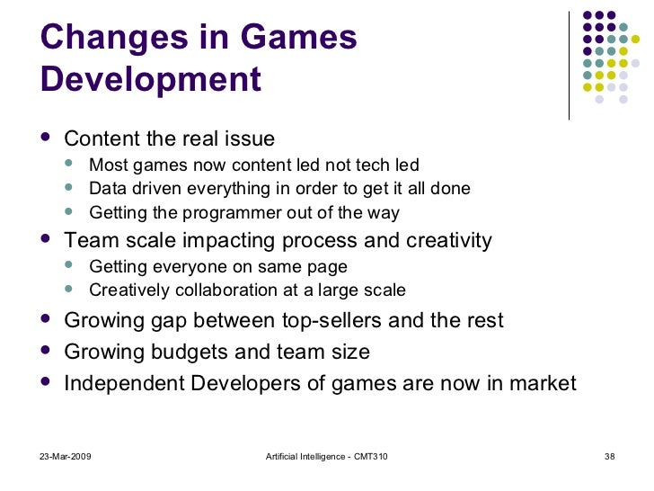 Changes in Games Development <ul><li>Content the real issue  </li></ul><ul><ul><li>Most games now content led not tech led...