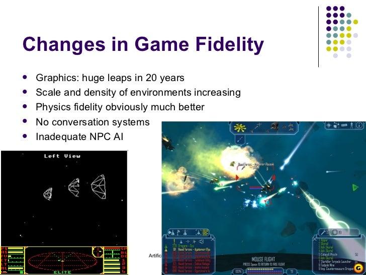 Changes in Game Fidelity <ul><li>Graphics: huge leaps in 20 years </li></ul><ul><li>Scale and density of environments incr...