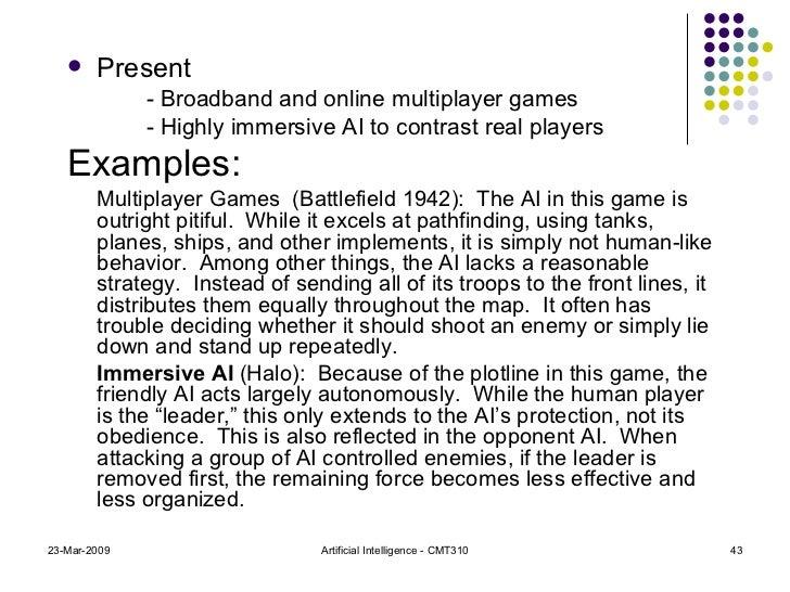 <ul><li>Present </li></ul><ul><li>- Broadband and online multiplayer games </li></ul><ul><li>- Highly immersive AI to cont...