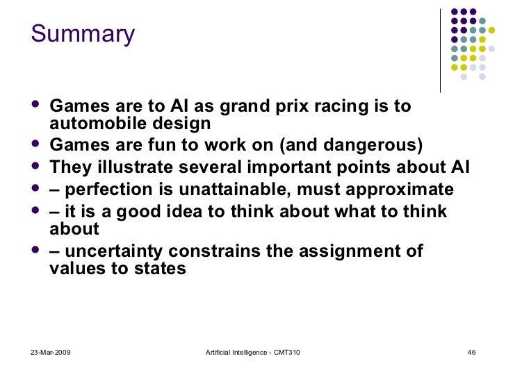 Summary <ul><li>Games are to AI as grand prix racing is to automobile design </li></ul><ul><li>Games are fun to work on (a...