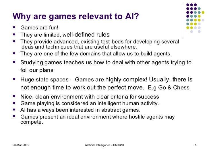 Why are games relevant to AI? <ul><li>Games are fun!  </li></ul><ul><li>They are limited, w ell-defined rules </li></ul><u...