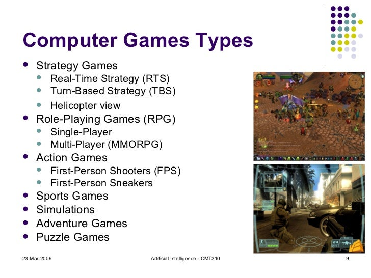 Computer Games Types <ul><li>Strategy Games </li></ul><ul><ul><li>Real-Time Strategy (RTS) </li></ul></ul><ul><ul><li>Turn...