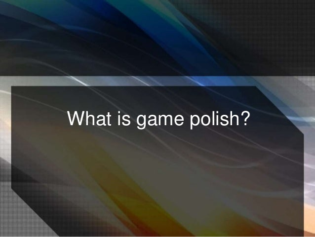 Video Game Polish Slide 2