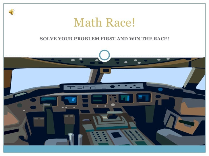 SOLVE YOUR PROBLEM FIRST AND WIN THE RACE! Math Race!